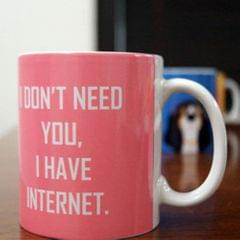 I have Internet Coffee Mug