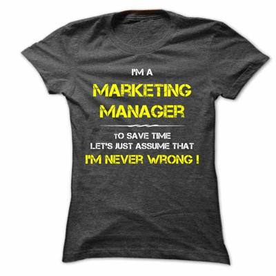 I AM A MARKETING MANAGER TO SAVE TIME LETS JUST ASSUME THAT I AM NEVER WRONG-DESIGNED-FOR-BOTH-MEN-WOMEN