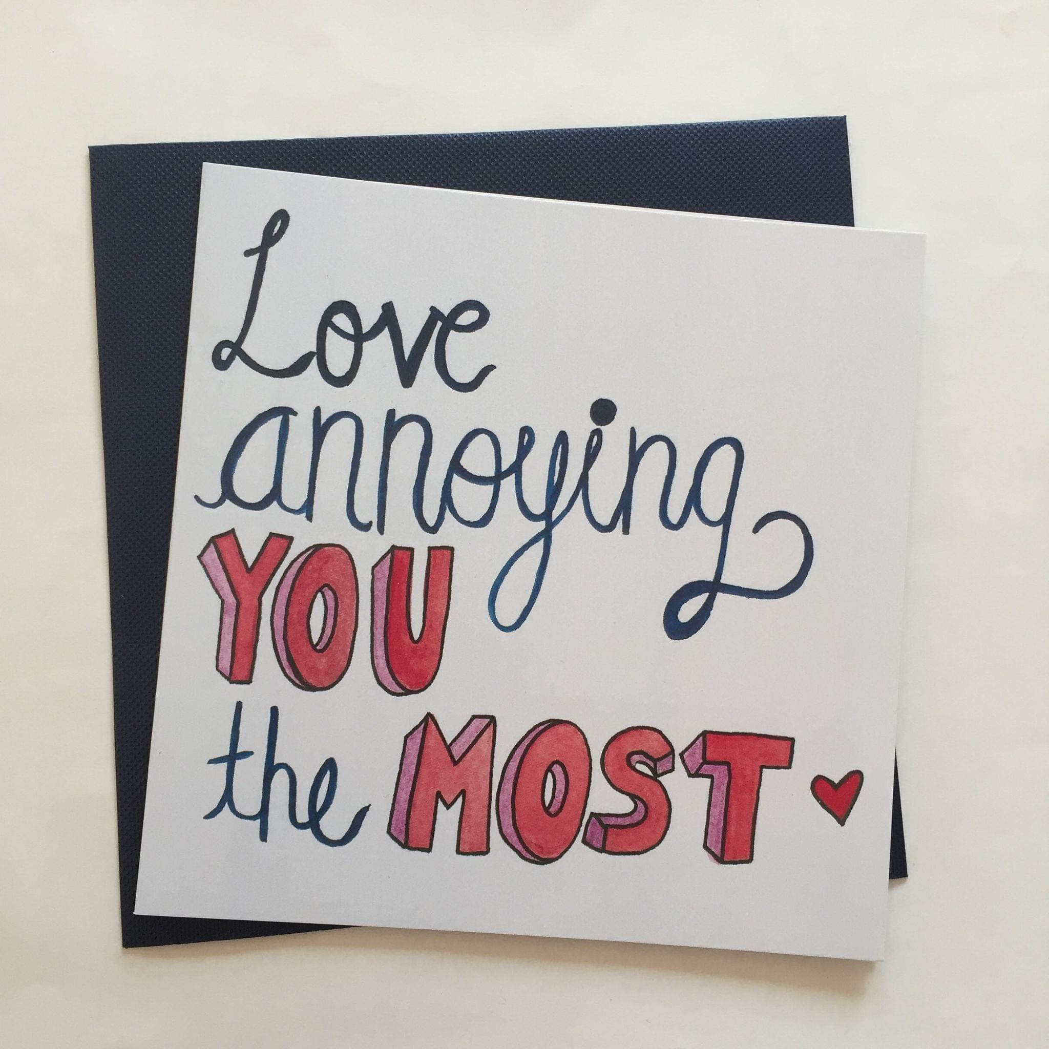 'Love annoying you the most' card