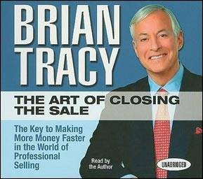 The Art of Closing the Sale: The Key to Making More Money Faster in the World of Professional Selling