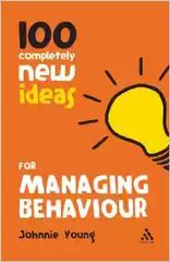 100 Completely New Ideas for Managing Behaviour (Continuum One Hundreds)