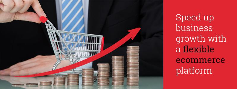 why-choosing-a-flexible-ecommerce-platform-is-the-shortcut-to-your-business-growth
