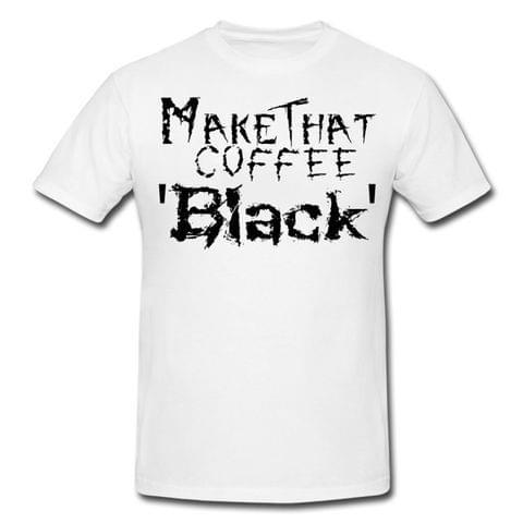 Make That Coffee Black Premium Tshirt