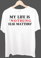My Life Is Nothing Else Matters Tshirt