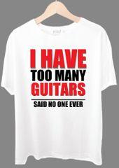 I Have So Many Guitars Tshirt