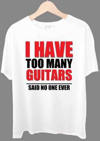 I Have So Many Guitars Tshirt