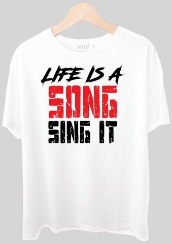 Life Is A Song, Sing It Tshirt