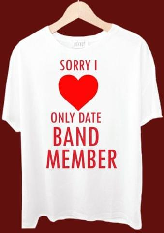Sorry I Only Date Band Member Tshirt
