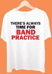 There's Always Time For Band Pracice Tshirt
