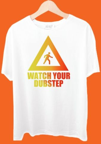 Watch Your Dubstep Tshirt