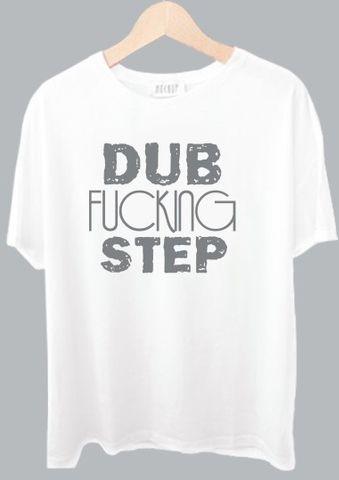 Dub Fucking Step Tshirt