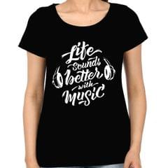 Life Sound better with Music round neck  Women T-shirt