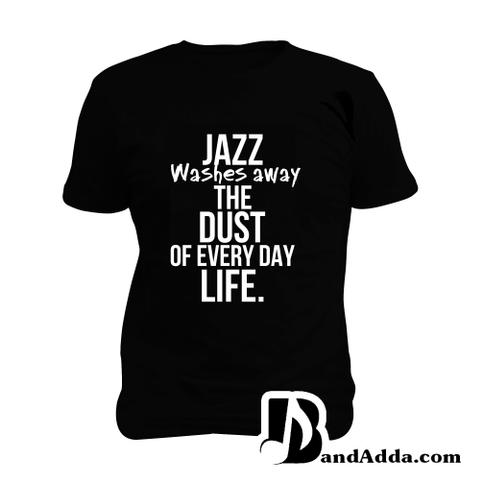 Jazz washes away the dust of Life Man Music T-shirt
