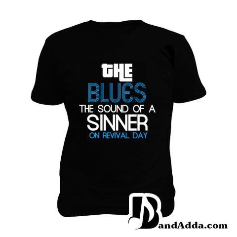 The Blues is the sound of the sinner on revival Day Man Music T-shirt