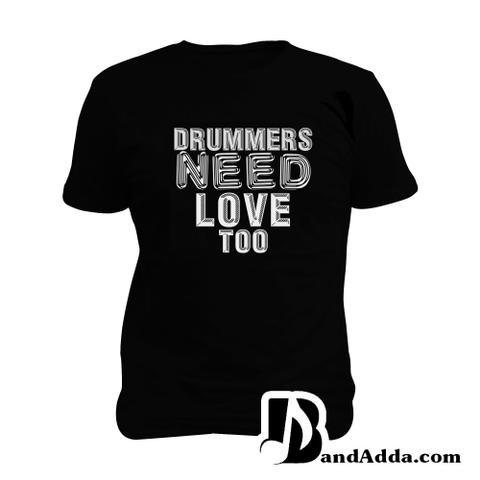 Drummer Needs love Man Music T-shirt