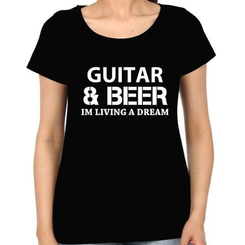 Guitar and Beer : Living a Dream Woman Music t-shirt