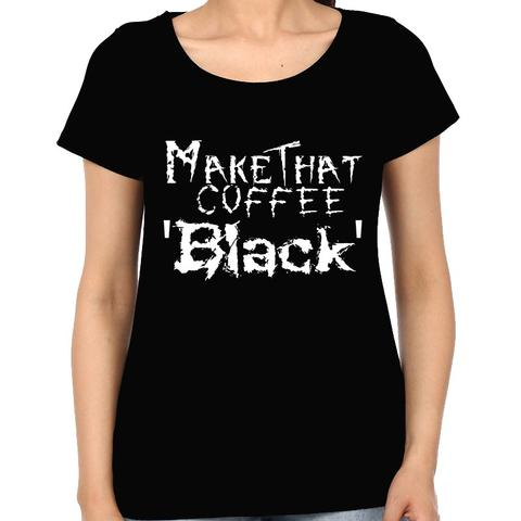 Make the coffe Black ,Black Metal lover Woman Music t-shirt