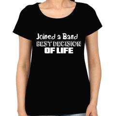 Joined a Band Best Decision of Life Woman Music t-shirt