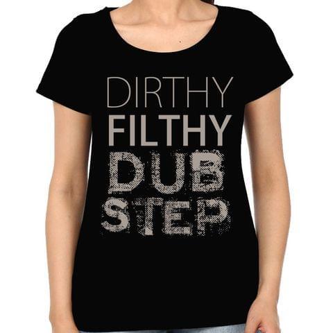 Dirty Filthy Dubstep Woman Music t-shirt