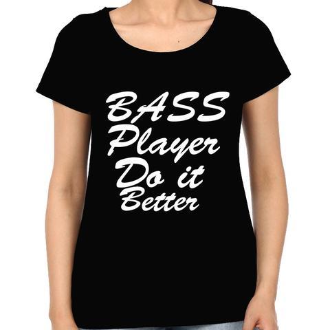 Bass player do it better Woman Music t-shirt