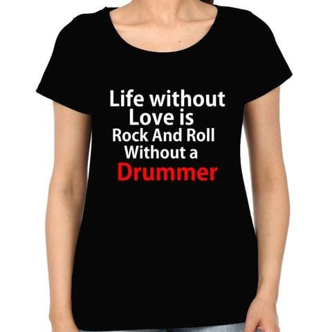Life - Love , Rock n Roll - Drummer Woman Music t-shirt
