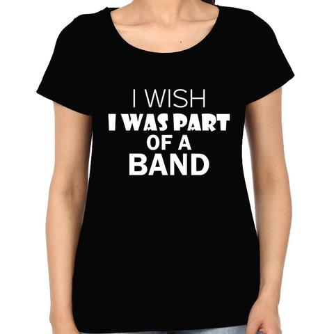 I wish I was Part of Band Woman Music t-shirt