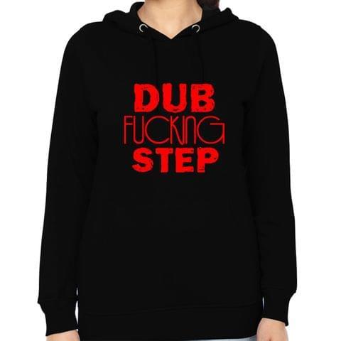 Dub F**king Step Woman Music Hoodie Sweatshirt