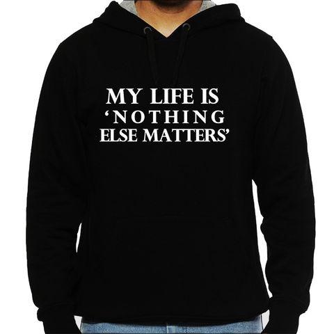 My life is Nothing else matters - Metallica Man Hooded Sweatshirt