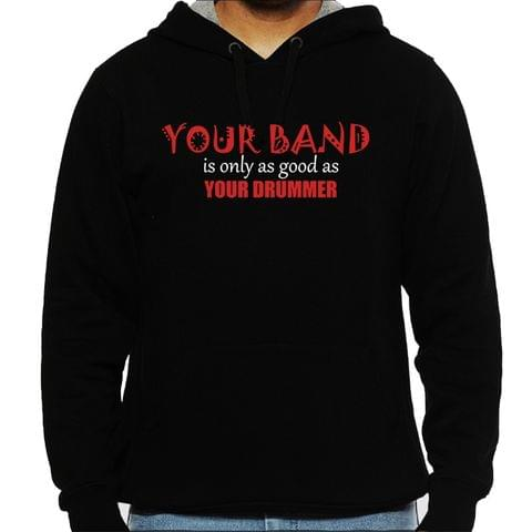 Your band is as good as your Drummer Man Hooded Sweatshirt