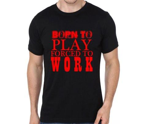 Born to play forced to work T-shirt for Man, Woman , Kids - HHC7XUM7M5UF