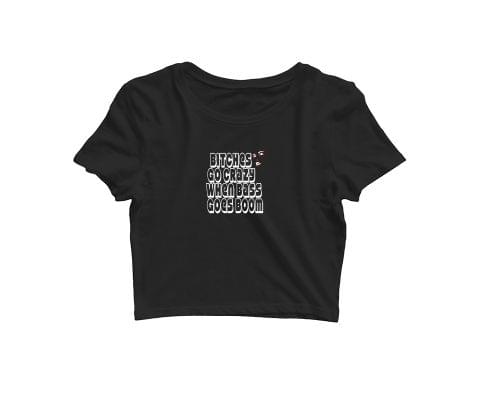 Bitches Go crazy when Bass goes Boom   Croptop for music lovers