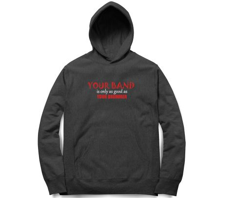 Your band is as good as your Drummer   Unisex Hoodie Sweatshirt for Men and Women