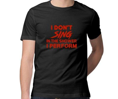 Perform in Shower   Singer, Vocalist Men Round Neck Tshirt
