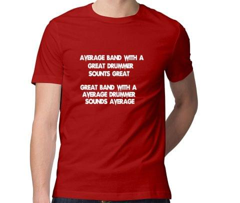 Great band is Great Drummer  Men Round Neck Tshirt
