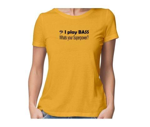Bass is my Superpower  round neck half sleeve tshirt for women