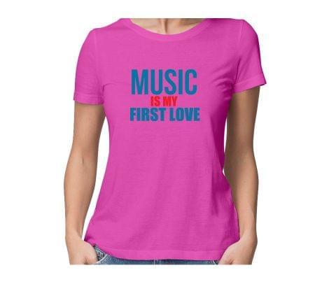 Music is my First Love  round neck half sleeve tshirt for women