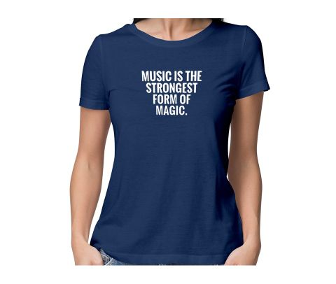 Strongest form of Magic : Music  round neck half sleeve tshirt for women