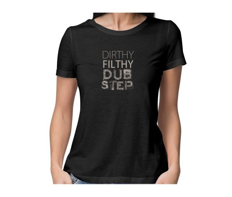 Dirty Filthy Dubstep  round neck half sleeve tshirt for women