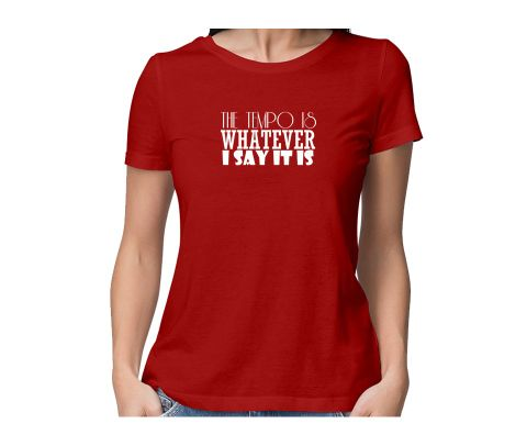 Drummer : The tempo is whatever I say is  round neck half sleeve tshirt for women