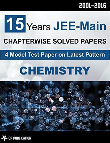 15 Years JEE-Main Chemistry Chapter Wise Solved Papers (2001-2016)