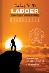 Climbing Up the Ladder-Journey of a Not so Gifted Boy to JEE Top 50 By Prashant Jain (IIT-JEE 2008, AIR-42) | Poorva Kumra