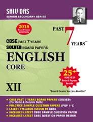 Shiv Das CBSE Past 7 Years Solved Board Papers for Class 12 ENGLISH CORE  (2018 Board Exam Edition)