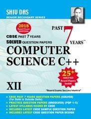 Shiv Das CBSE Past 7 Years Solved Board Papers for Class 12 COMPUTER SCIENCE (2018 Board Exam Edition)