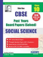 Shiv Das CBSE Past Years Solved Board Papers for Class 10 Social Science (2018 Board Exam Edition)