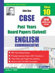 Shiv Das CBSE Past Years Solved Board Papers for Class 10 English Communicative (2018 Board Exam Edition)