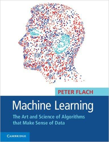 Machine Learning:The Art And Science Of Algorithms That Make Sense Of Data