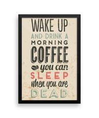 Wake Up And Drink Coffee Wall Poster