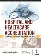 Hospital And Healthcare Accreditation (As Per the Guidelines of NABH, NABL, JCI) 1st Edition 2018 By Brajkishore Rajoriya