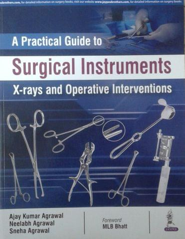 A Practical Guide to Surgical Instruments x-rays and Operative Interventions 1st Edition 2018 By Ajay Kumar Agarwal
