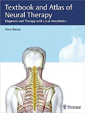 Textbook and Atlas of Neural Therapy: Diagnosis and Therapy with Local Anesthetics 2018 By Hans Barop